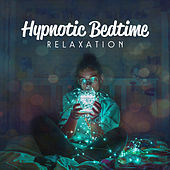 Hypnotic Bedtime Relaxation (Deep Sleep & Relax Music, Healthy Sleep, Colorful Dream, Fight with Insomnia & Nightmares) by Various Artists