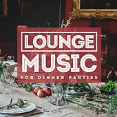 Lounge Music For Dinner Parties by Various Artists