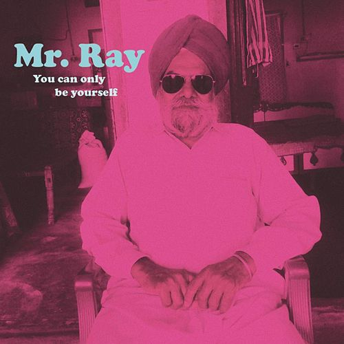 You Can Only Be Yourself by Mr. Ray