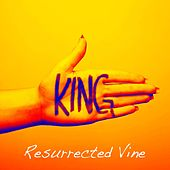 King by Resurrected Vine