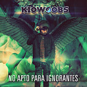 No Apto para Ignorantes by KioWoobs