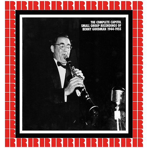 The Complete Capitol Small Group Recordings, 1944-1955 (Hd Remastered Edition) von Benny Goodman