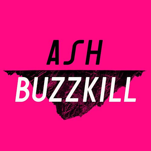 Buzzkill by Ash