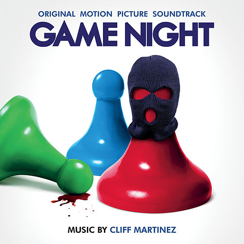 Game Night (Original Motion Picture Soundtrack) by Cliff Martinez