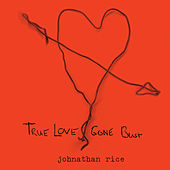 True Love Gone Bust by Johnathan Rice