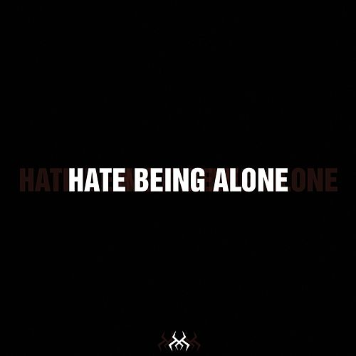 Hate being alone