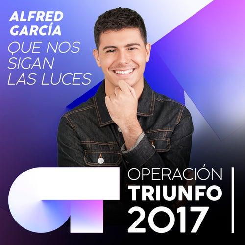 Que Nos Sigan Las Luces (Operación Triunfo 2017) de Alfred García