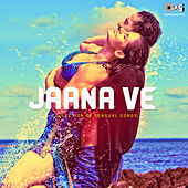 Jaana Ve: Collection of Sensual Songs by Various Artists