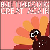 Thanksgiving 2017 (Make Thanksgiving Great Again) by Various Artists