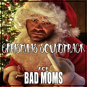 Christmas Soundtrack for Bad Moms by Various Artists