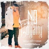No Loyalty (feat. Wave Matthews) von JdotLittles