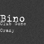 Club Gone Crazy von Bino