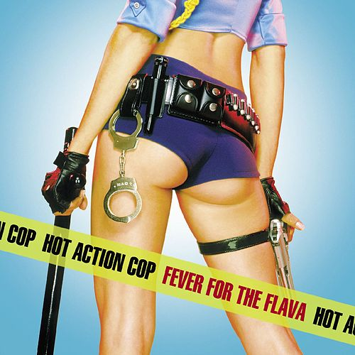 Fever For The Flava von Hot Action Cop