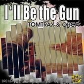 I'll Be the Gun von Tom Trax