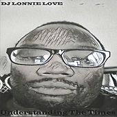 Understanding the Times by DJ Lonnie Love