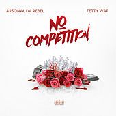No Competition (feat. Fetty Wap) by Arsonal