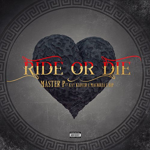 Ride or Die (feat. Kay Klover & Magnolia Chop) by Master P