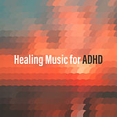 Healing Music for ADHD by Calming Sounds