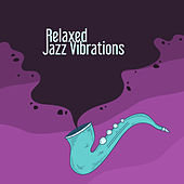 Relaxed Jazz Vibrations by The Jazz Instrumentals