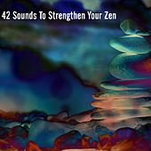 42 Sounds To Strengthen Your Zen von Lullabies for Deep Meditation