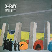 Tent City by X-Ray