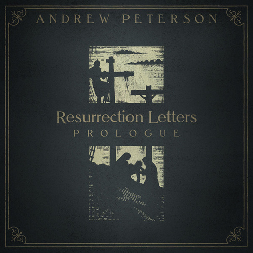 Resurrection Letters: Prologue by Andrew Peterson