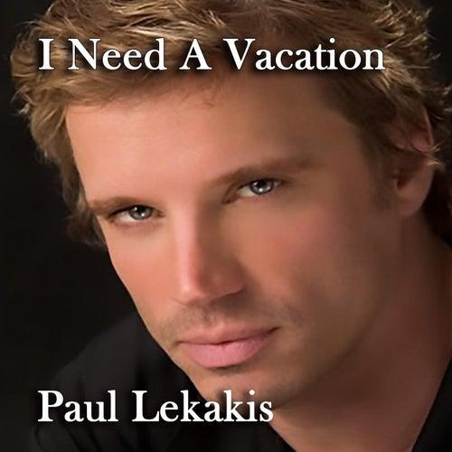 (I Need A) Vacation by Paul Lekakis