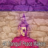 40 Tranquil Peace Makers by Zen Music Garden