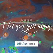 I Let You Run Away (WALSTON Remix) by Los Yes Yes