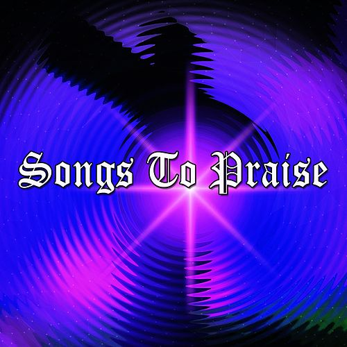 Songs To Praise by Praise and Worship