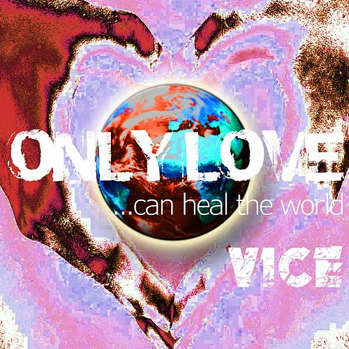 Only Love Can Heal the World by Vice