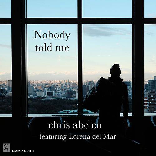 Nobody Told Me by Chris Abelen