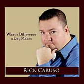 What a Difference a Days Makes by Rick Caruso