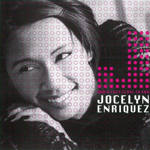 When I Get Close to You by Jocelyn Enriquez