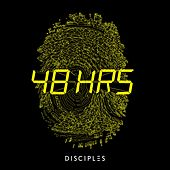 48hrs by Disciples