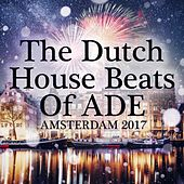 The Dutch House Beats of Ade: Amsterdam 2017 von Various Artists
