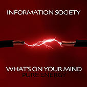 What's On Your Mind (Pure Energy) (Re-Recorded / Remastered) de Information Society
