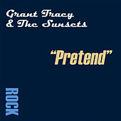 Pretend by Grant Tracy & the Sunsets
