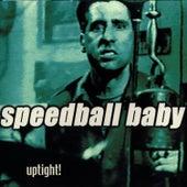 Uptight by Speedball Baby