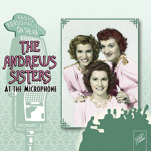 The Andrews Sisters: At the Microphone by The Andrews Sisters