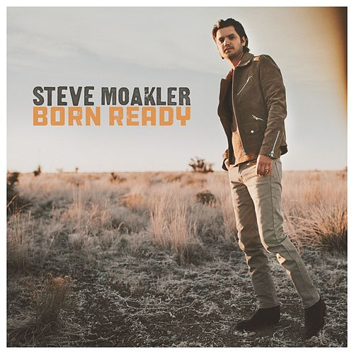 Born Ready by Steve Moakler