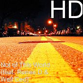 Not of This World (feat. Renee & Well Ced) by HD