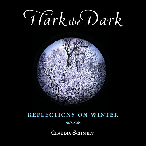 Hark the Dark by Claudia Schmidt