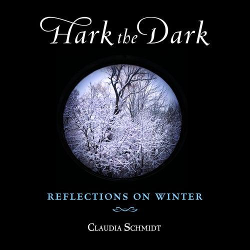 Hark the Dark by Claudia Schmidt