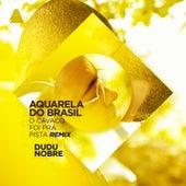 Aquarela do Brasil ('O Cavaco Foi Pra Pista' Remix) de Dudu Nobre