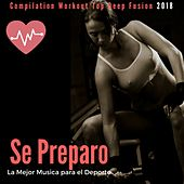 Se Preparo - La Mejor Musica Para El Deporte (Compilation Workout Top Deep Fusion 2018) by Remix Sport Workout