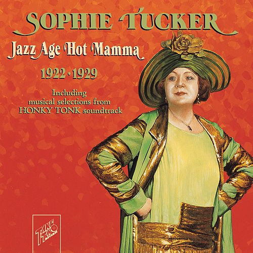 Sophie Tucker: Jazz Age Hot Mamma by Sophie Tucker