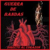 Directo Al Corazon by Guerra De Bandas