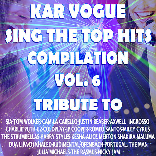 Sing The Top Hits Vol. 6 (Special Instrumental Versions [Tribute To Camila Cabello-Tom Walker-Ofenbach-Jp Cooper Etc..]) by Kar Vogue