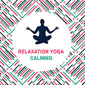 Relaxation Yoga Calming von Lullabies for Deep Meditation